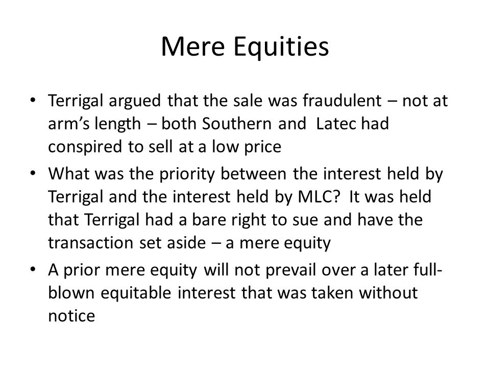 Mere Equities Terrigal argued that the sale was fraudulent – not at arm's length – both Southern and Latec had conspired to sell at a low price What w