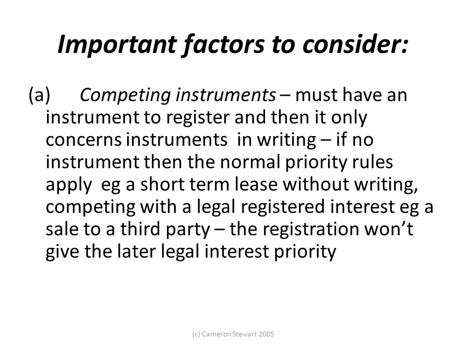 (c) Cameron Stewart 2005 Important factors to consider: (a) Competing instruments – must have an instrument to register and then it only concerns inst