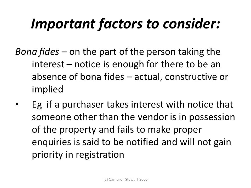 (c) Cameron Stewart 2005 Important factors to consider: Bona fides – on the part of the person taking the interest – notice is enough for there to be
