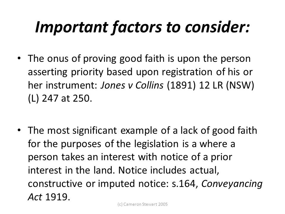(c) Cameron Stewart 2005 Important factors to consider: The onus of proving good faith is upon the person asserting priority based upon registration o