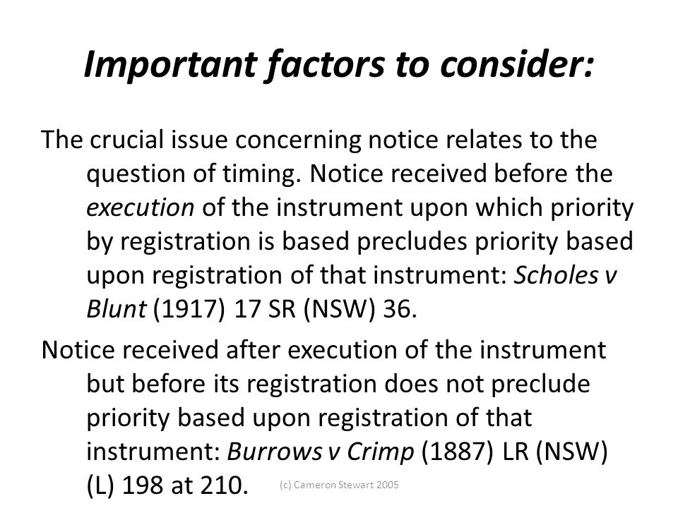 (c) Cameron Stewart 2005 Important factors to consider: The crucial issue concerning notice relates to the question of timing. Notice received before