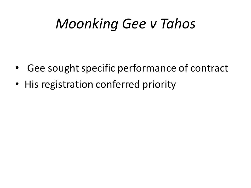 Moonking Gee v Tahos Gee sought specific performance of contract His registration conferred priority