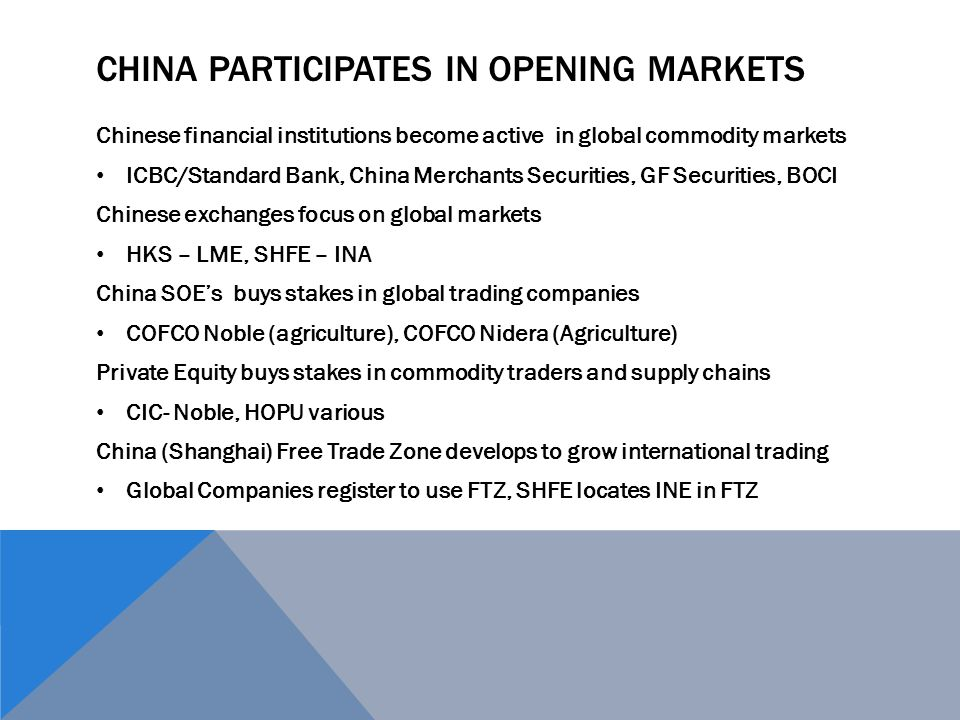 CHINA PARTICIPATES IN OPENING MARKETS Chinese financial institutions become active in global commodity markets ICBC/Standard Bank, China Merchants Sec