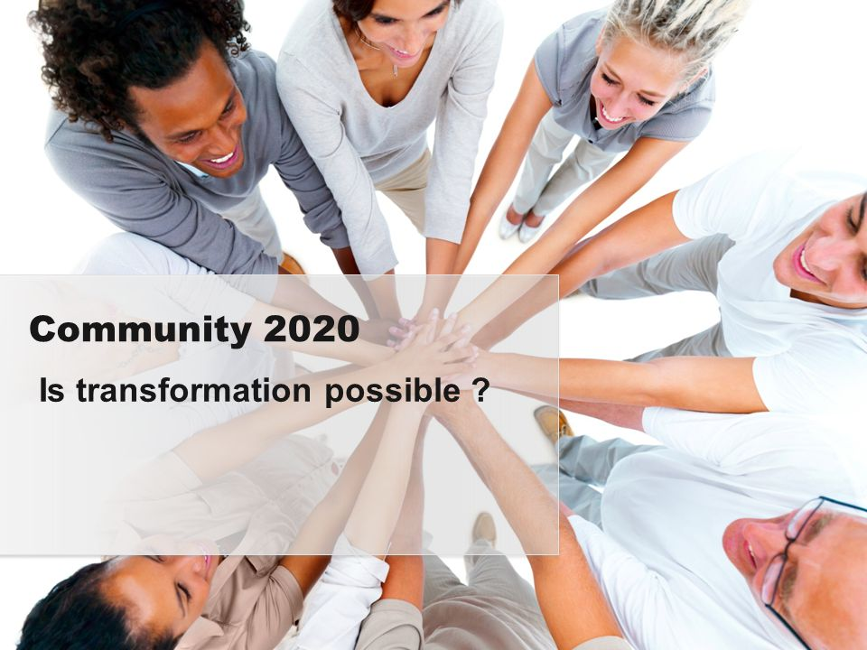Is transformation possible ? Community 2020