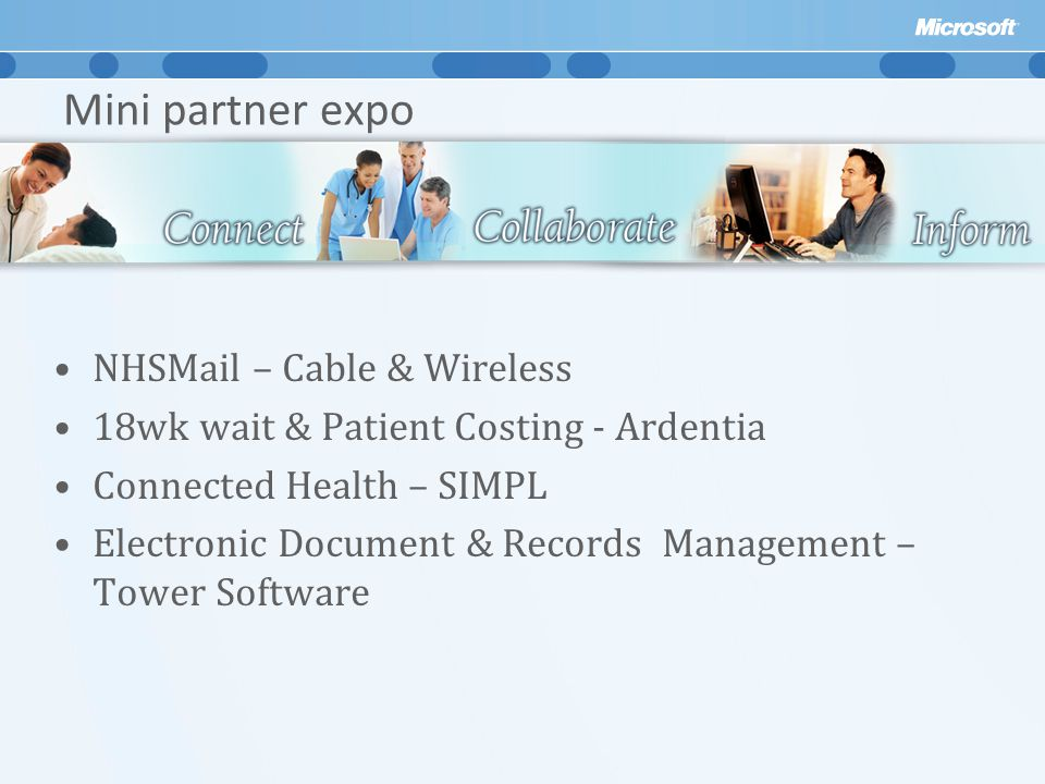 Mini partner expo NHSMail – Cable & Wireless 18wk wait & Patient Costing - Ardentia Connected Health – SIMPL Electronic Document & Records Management – Tower Software