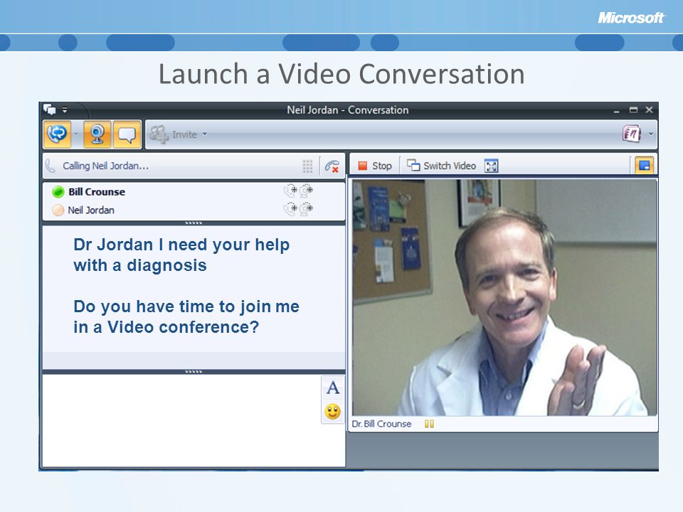 Launch a Video Conversation Dr Jordan I need your help with a diagnosis Do you have time to join me in a Video conference?