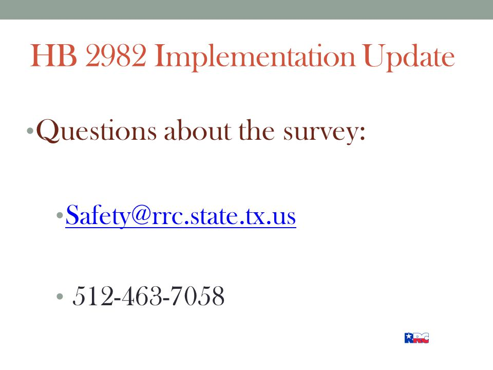 HB 2982 Implementation Update Questions about the survey: Safety@rrc.state.tx.us 512-463-7058