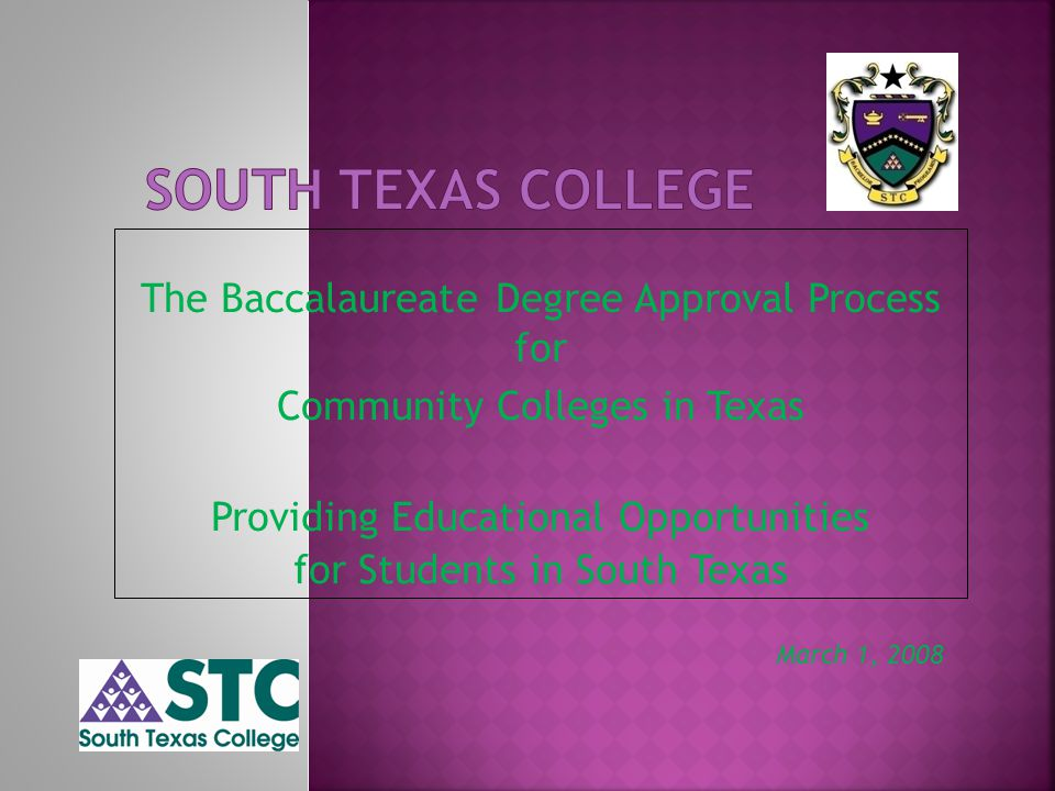 The Baccalaureate Degree Approval Process for Community Colleges in Texas Providing Educational Opportunities for Students in South Texas March 1, 2008