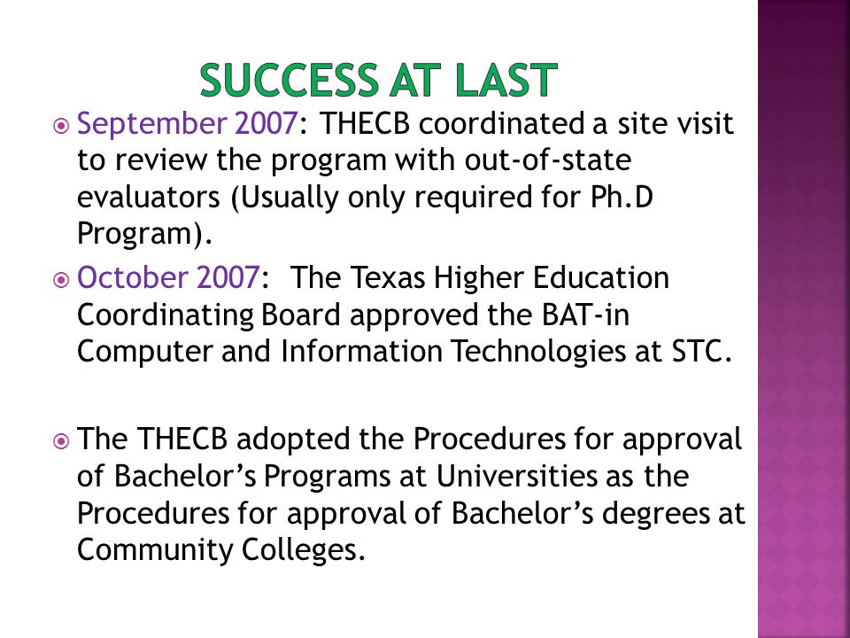  September 2007: THECB coordinated a site visit to review the program with out-of-state evaluators (Usually only required for Ph.D Program).