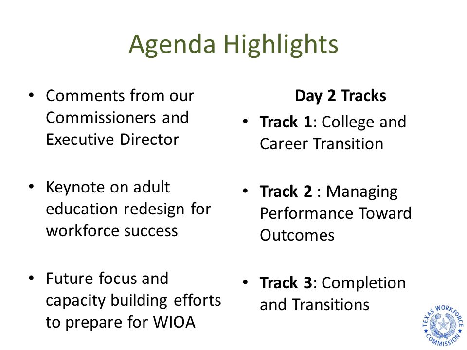 Goals of the meeting To provide: TWC's vision and performance expectations Examples of best practices to support meeting these expectations Opportunities to build alliances across regional stakeholders