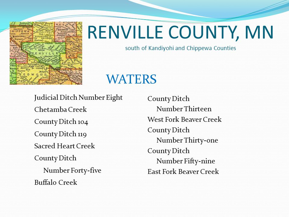 RENVILLE COUNTY, MN south of Kandiyohi and Chippewa Counties Judicial Ditch Number Eight Chetamba Creek County Ditch 104 County Ditch 119 Sacred Heart