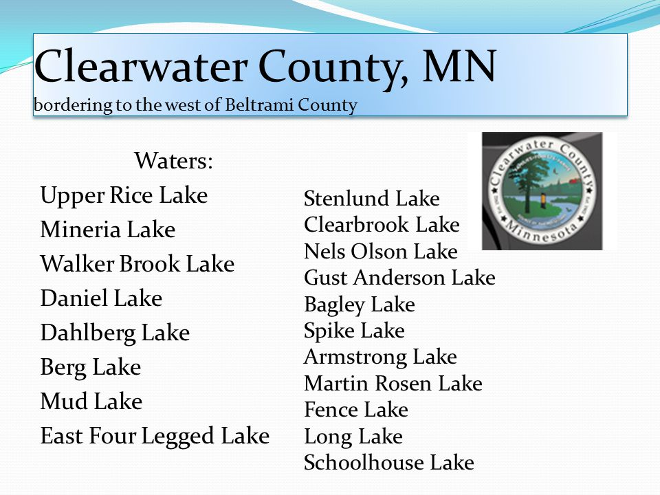 Clearwater County, MN bordering to the west of Beltrami County Waters: Upper Rice Lake Mineria Lake Walker Brook Lake Daniel Lake Dahlberg Lake Berg L
