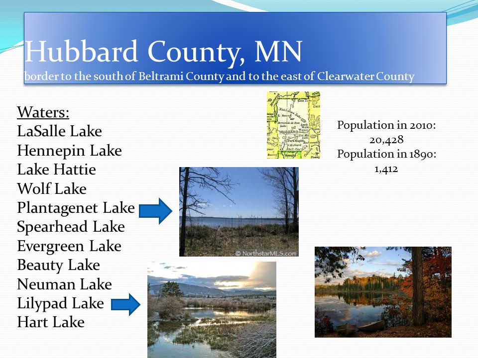 Hubbard County, MN border to the south of Beltrami County and to the east of Clearwater County Waters: LaSalle Lake Hennepin Lake Lake Hattie Wolf Lak