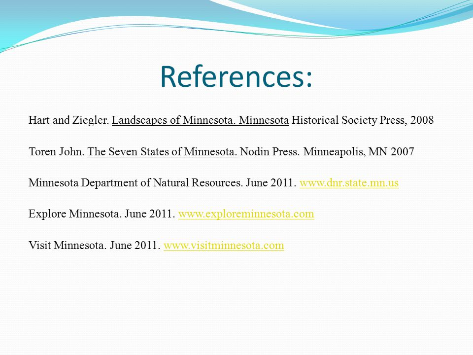 References: Hart and Ziegler. Landscapes of Minnesota. Minnesota Historical Society Press, 2008 Toren John. The Seven States of Minnesota. Nodin Press