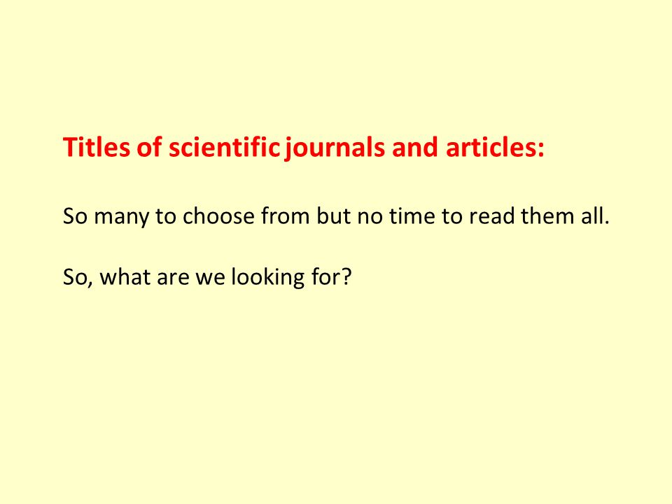 Titles of scientific journals and articles: So many to choose from but no time to read them all.