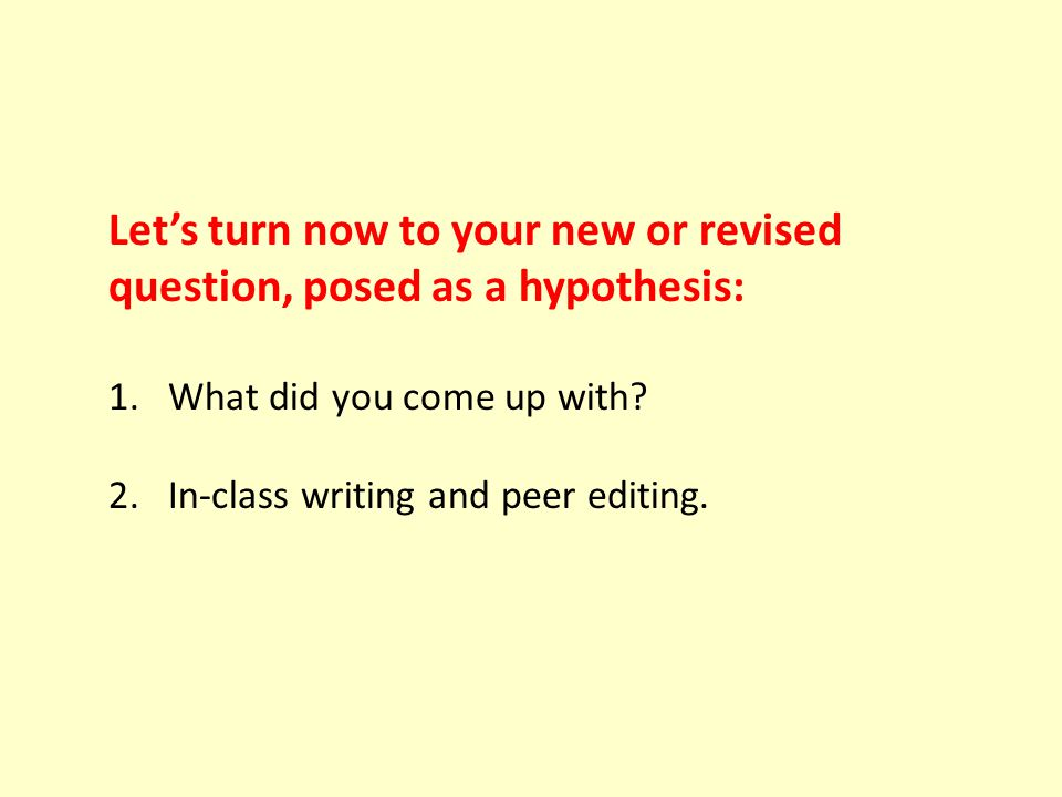 Let's turn now to your new or revised question, posed as a hypothesis: 1.What did you come up with.