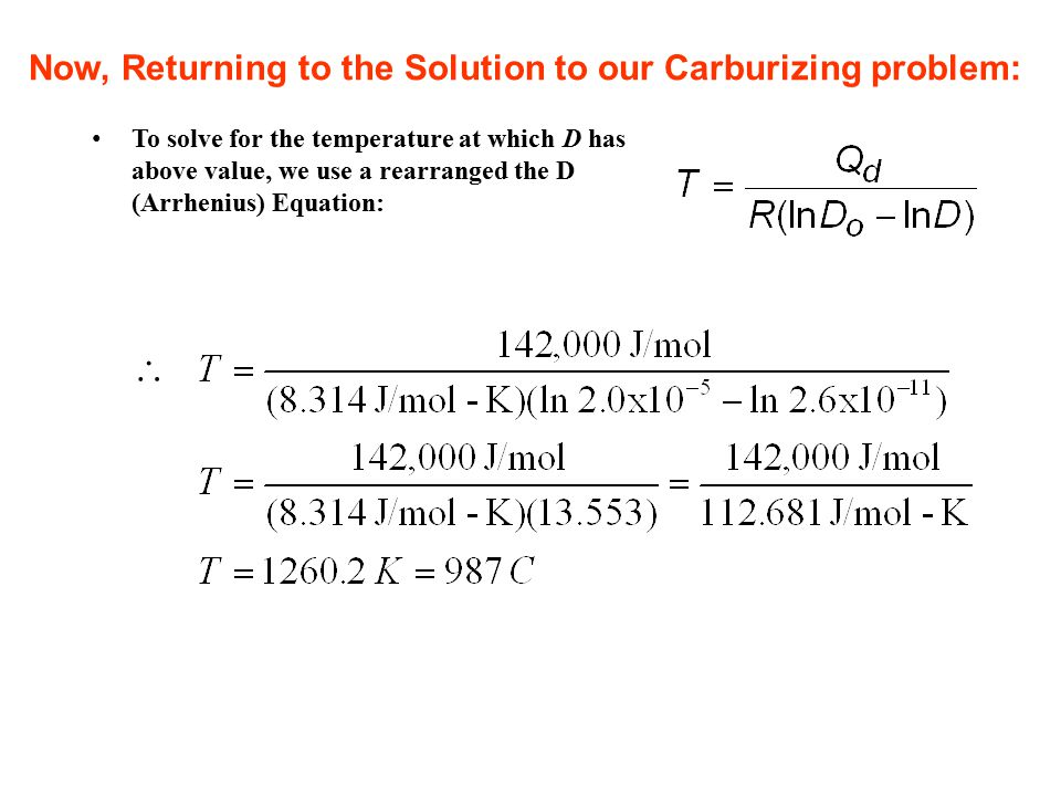 To solve for the temperature at which D has above value, we use a rearranged the D (Arrhenius) Equation:  Now, Returning to the Solution to our Carbu