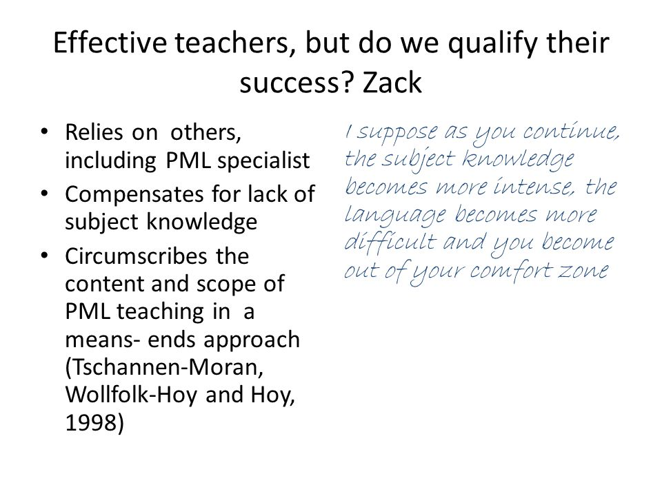Effective teachers, but do we qualify their success? Zack Relies on others, including PML specialist Compensates for lack of subject knowledge Circums