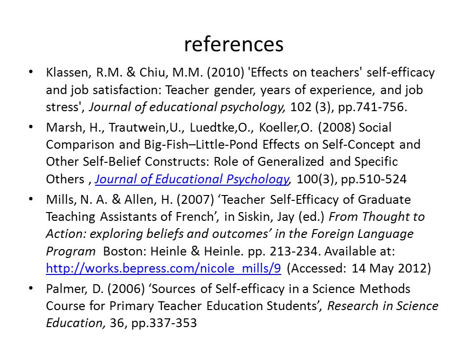 references Klassen, R.M. & Chiu, M.M. (2010) 'Effects on teachers' self-efficacy and job satisfaction: Teacher gender, years of experience, and job st