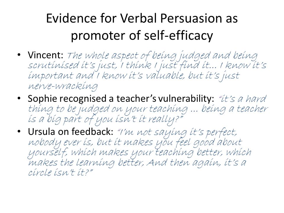 Evidence for Verbal Persuasion as promoter of self-efficacy Vincent: The whole aspect of being judged and being scrutinised it's just, I think I just