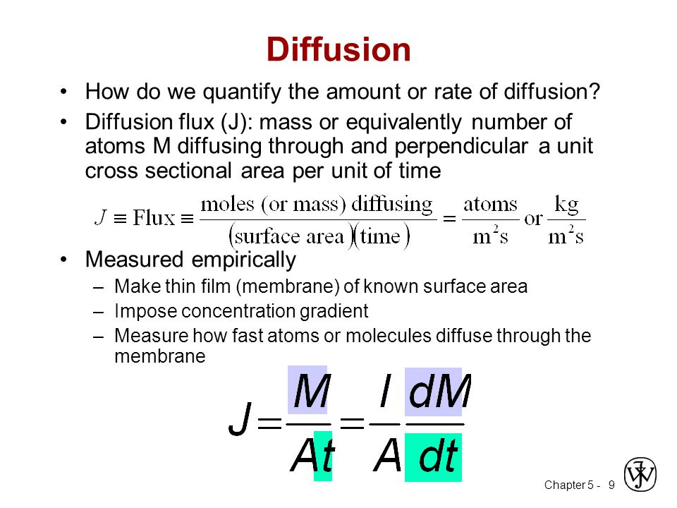 Chapter 5 - 9 Diffusion How do we quantify the amount or rate of diffusion? Diffusion flux (J): mass or equivalently number of atoms M diffusing throu
