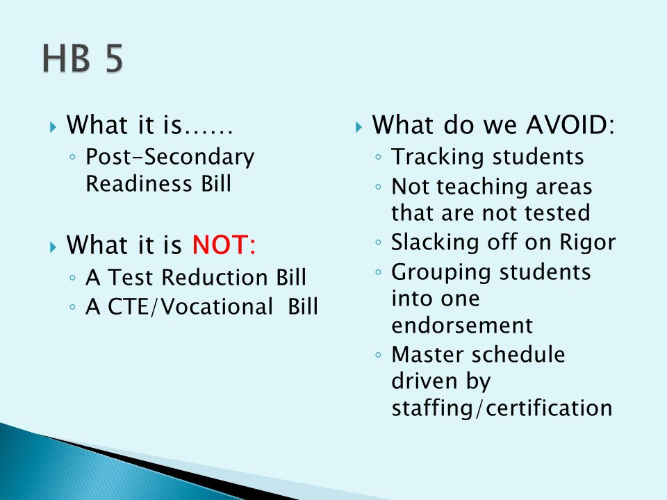  What it is…… ◦ Post-Secondary Readiness Bill  What it is NOT: ◦ A Test Reduction Bill ◦ A CTE/Vocational Bill  What do we AVOID: ◦ Tracking studen