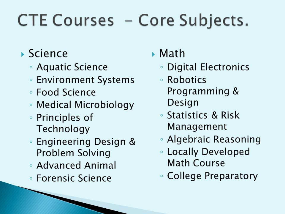  Science ◦ Aquatic Science ◦ Environment Systems ◦ Food Science ◦ Medical Microbiology ◦ Principles of Technology ◦ Engineering Design & Problem Solv