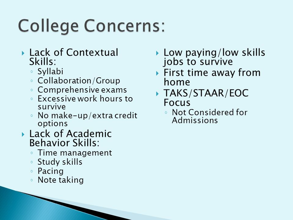  Lack of Contextual Skills: ◦ Syllabi ◦ Collaboration/Group ◦ Comprehensive exams ◦ Excessive work hours to survive ◦ No make-up/extra credit options