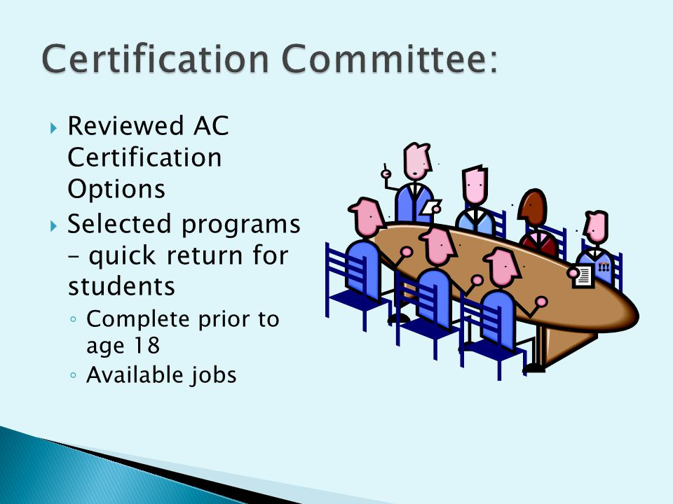  Reviewed AC Certification Options  Selected programs – quick return for students ◦ Complete prior to age 18 ◦ Available jobs