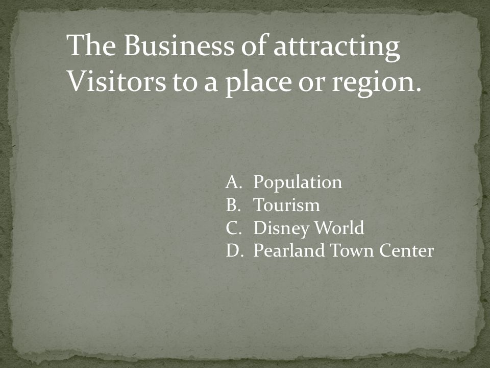 The Business of attracting Visitors to a place or region.
