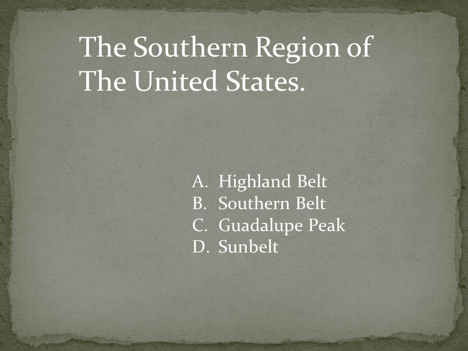 The Southern Region of The United States.