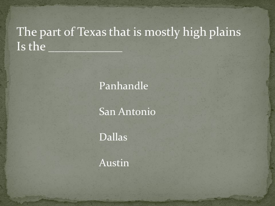 The part of Texas that is mostly high plains Is the ____________ Panhandle San Antonio Dallas Austin