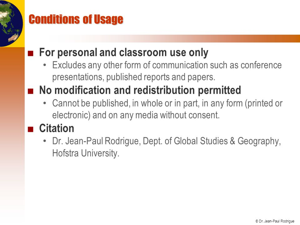 © Dr. Jean-Paul Rodrigue Conditions of Usage ■ For personal and classroom use only Excludes any other form of communication such as conference present