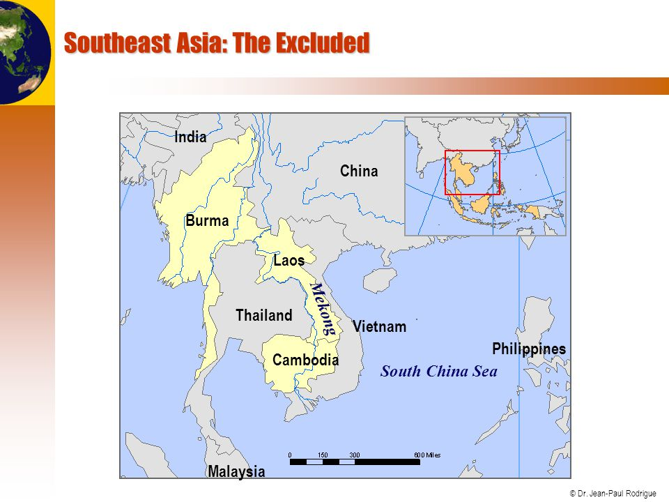 © Dr. Jean-Paul Rodrigue Southeast Asia: The Excluded South China Sea Thailand Cambodia Laos Burma India China Vietnam Philippines Malaysia Mekong
