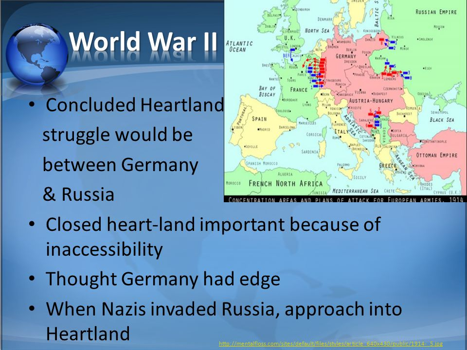 Concluded Heartland struggle would be between Germany & Russia Closed heart-land important because of inaccessibility Thought Germany had edge When Na