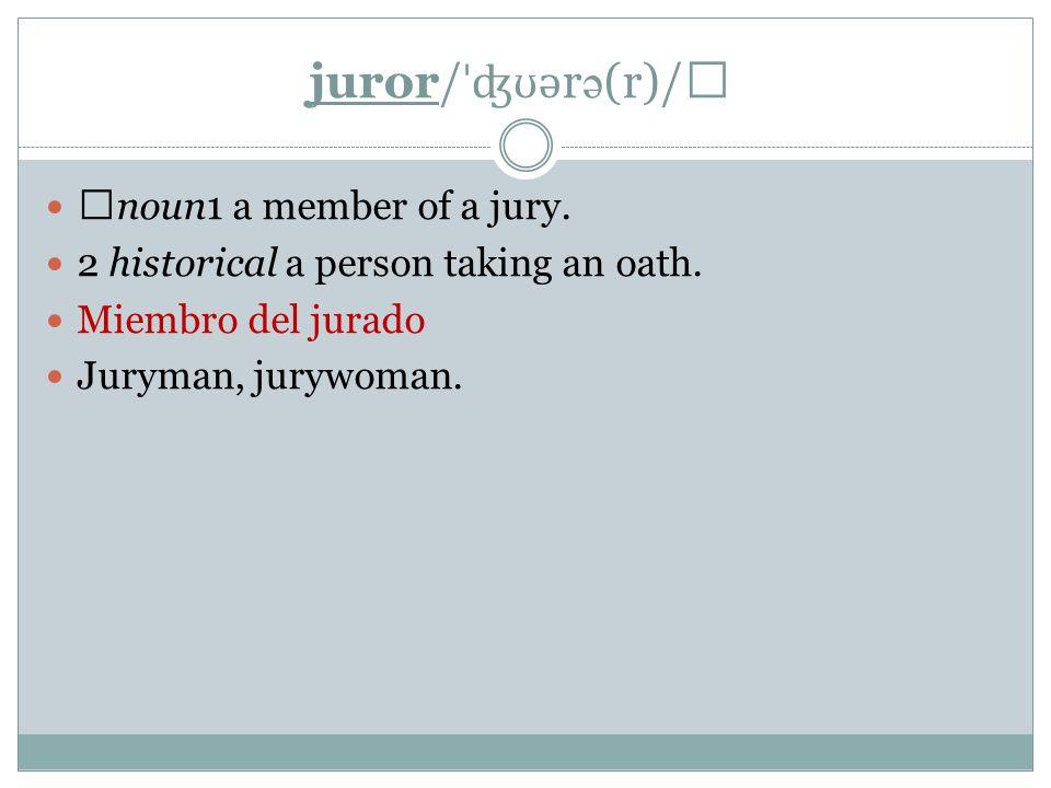 juror/ ˈʤʊ ə r ə (r)/ ▶ noun1 a member of a jury. 2 historical a person taking an oath.