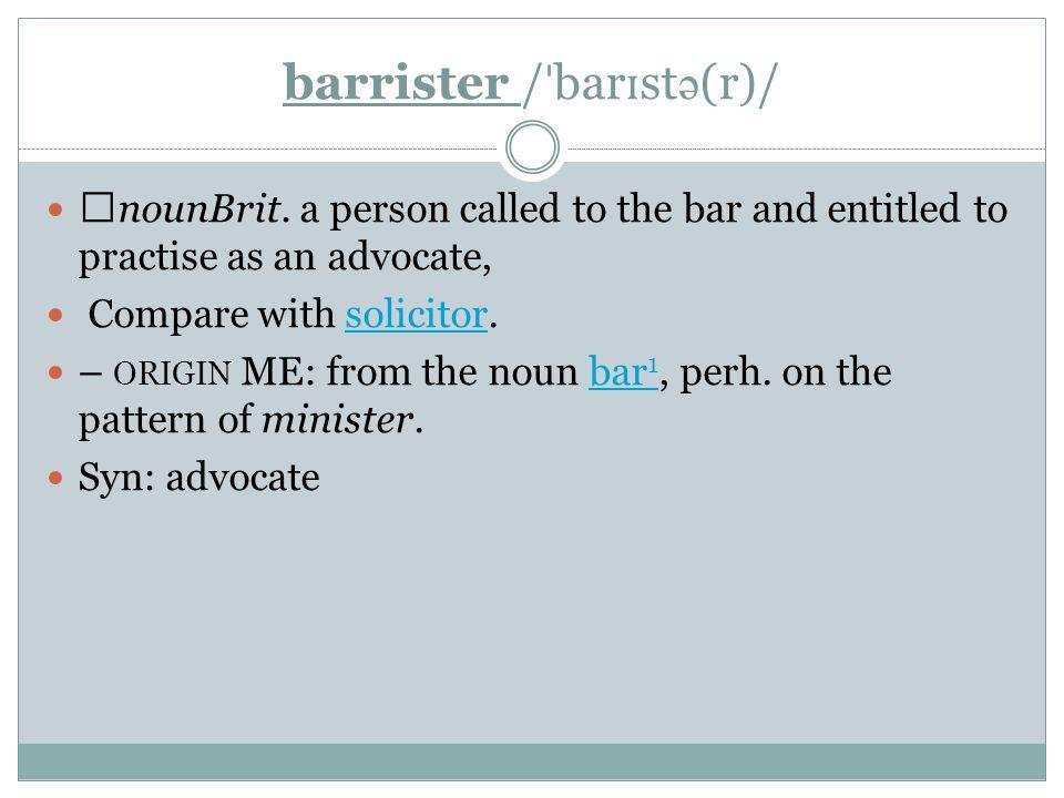 barrister / ˈ bar ɪ st ə (r)/ ▶ nounBrit.