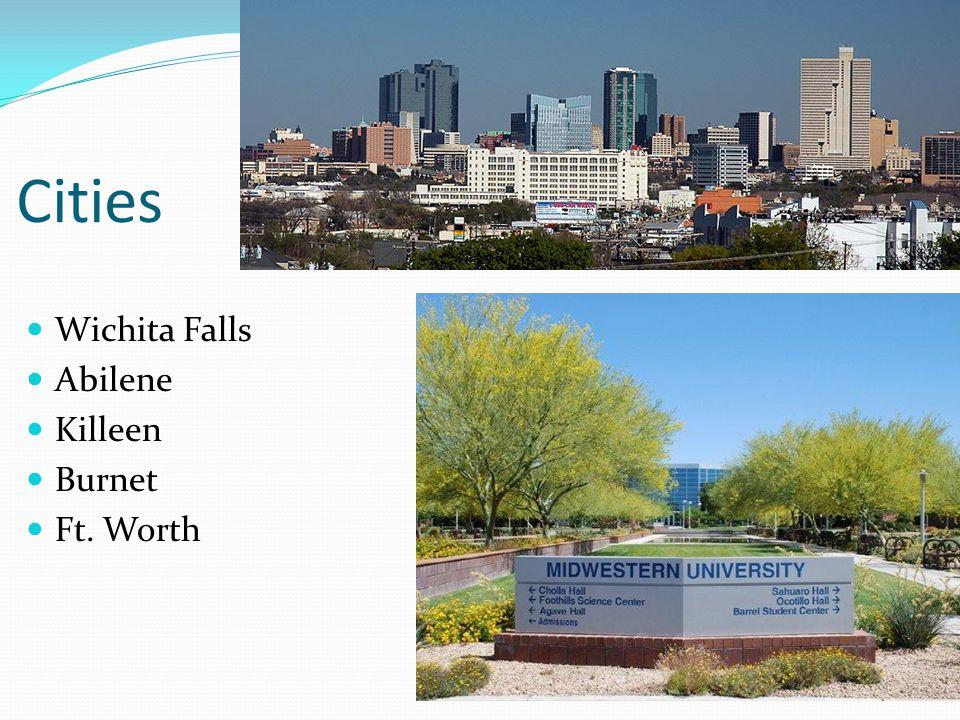 Cities Wichita Falls Abilene Killeen Burnet Ft. Worth