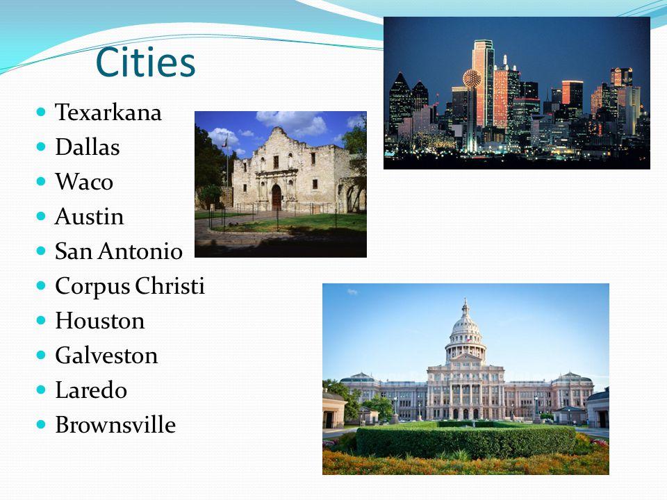 Cities Texarkana Dallas Waco Austin San Antonio Corpus Christi Houston Galveston Laredo Brownsville