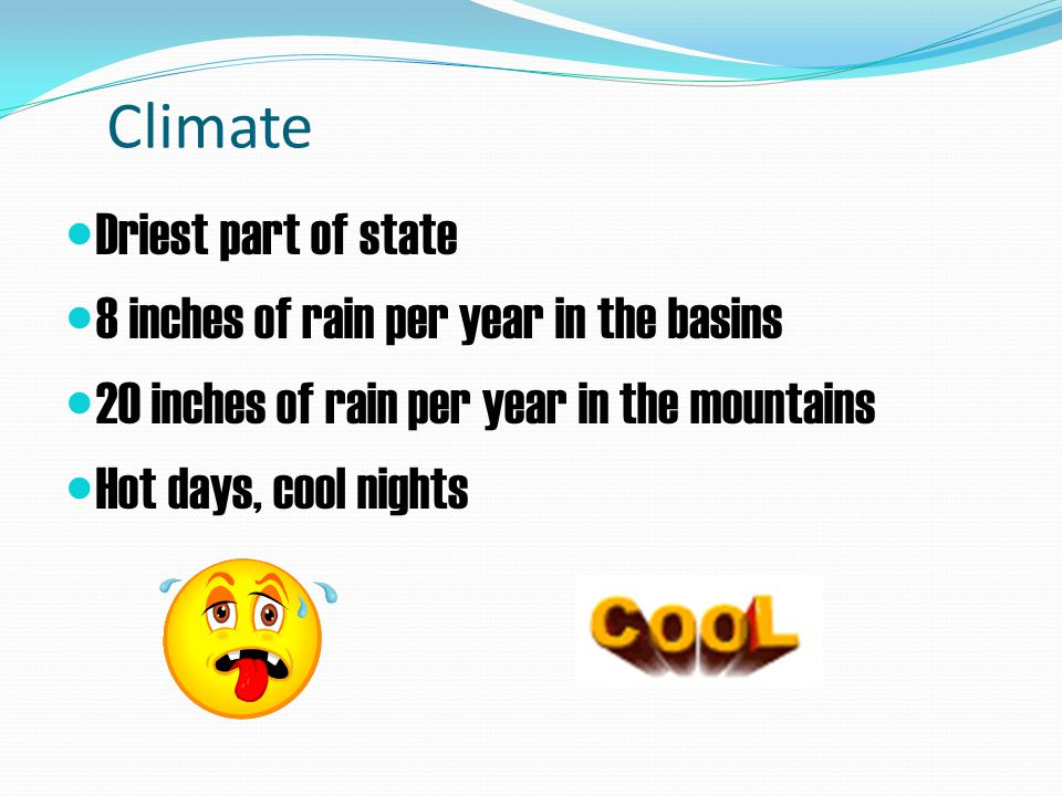 Climate Driest part of state 8 inches of rain per year in the basins 20 inches of rain per year in the mountains Hot days, cool nights