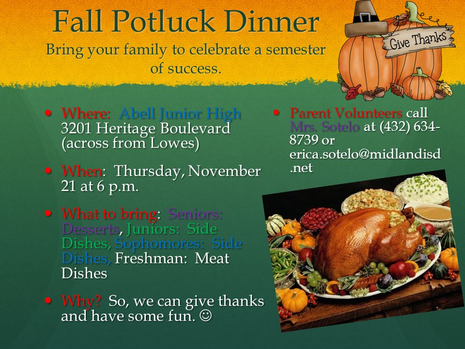 Fall Potluck Dinner Bring your family to celebrate a semester of success.