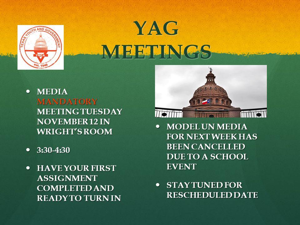 YAG MEETINGS MEDIA MANDATORY MEETING TUESDAY NOVEMBER 12 IN WRIGHT'S ROOM MEDIA MANDATORY MEETING TUESDAY NOVEMBER 12 IN WRIGHT'S ROOM 3:30-4:30 3:30-