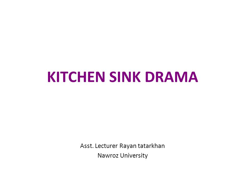 Kitchen sink realism Kitchen sink realism (or kitchen sink drama) is a term coined to describe a British cultural movement which developed in the late 1950s and early 1960s in Theatre,Art, Novels, Film and Television, whose heroes usually could be described as 'Angry young men'.