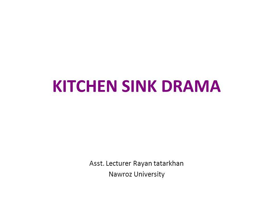 KITCHEN SINK DRAMA Asst. Lecturer Rayan tatarkhan Nawroz University
