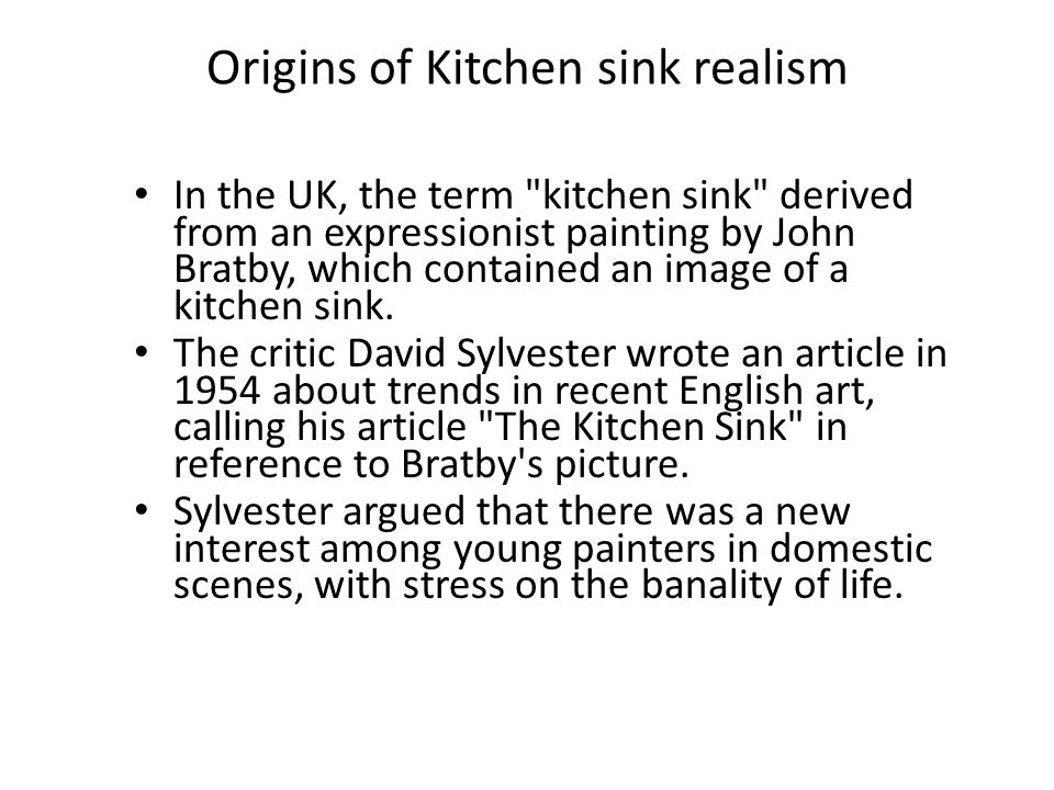 Origins of Kitchen sink realism In the UK, the term