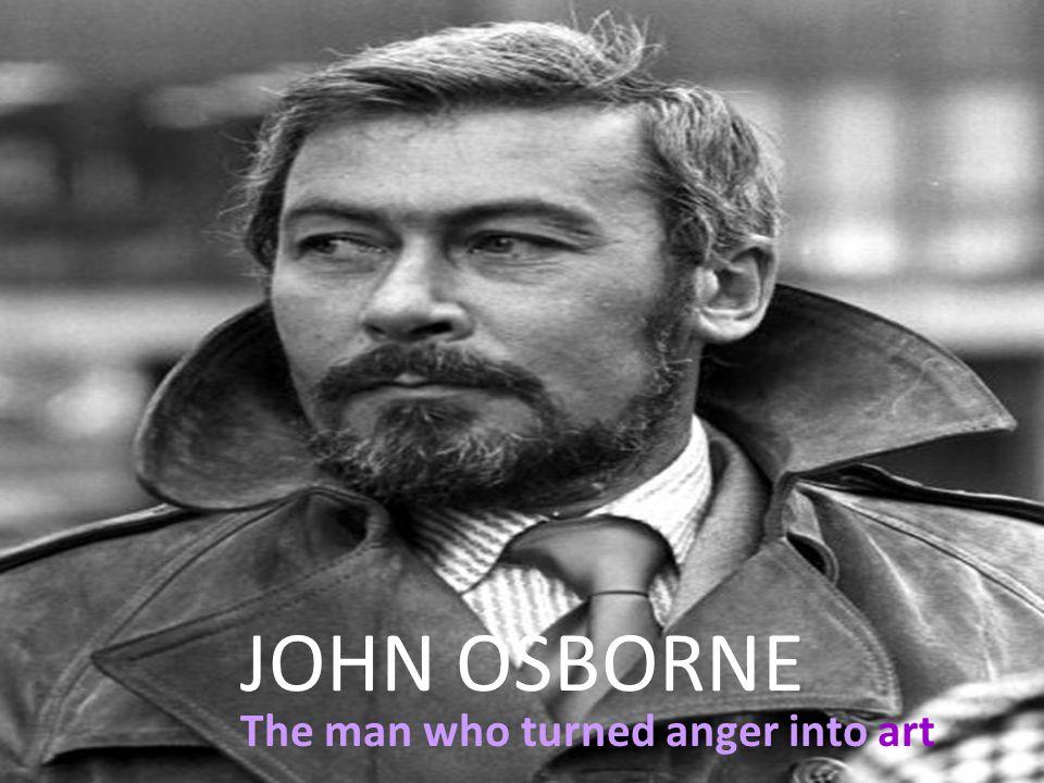 JOHN OSBORNE The man who turned anger into art