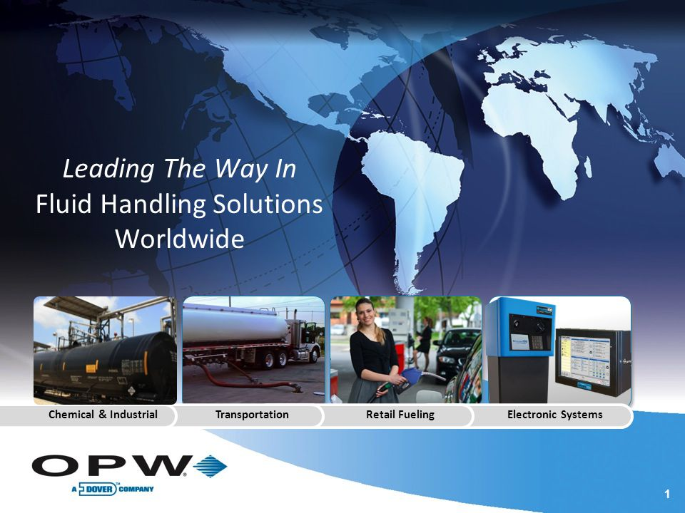 1 1 Leading The Way In Fluid Handling Solutions Worldwide Chemical & IndustrialTransportationRetail FuelingElectronic Systems