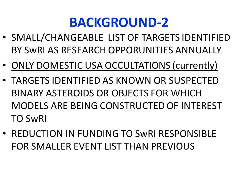 BACKGROUND-2 SMALL/CHANGEABLE LIST OF TARGETS IDENTIFIED BY SwRI AS RESEARCH OPPORUNITIES ANNUALLY ONLY DOMESTIC USA OCCULTATIONS (currently) TARGETS