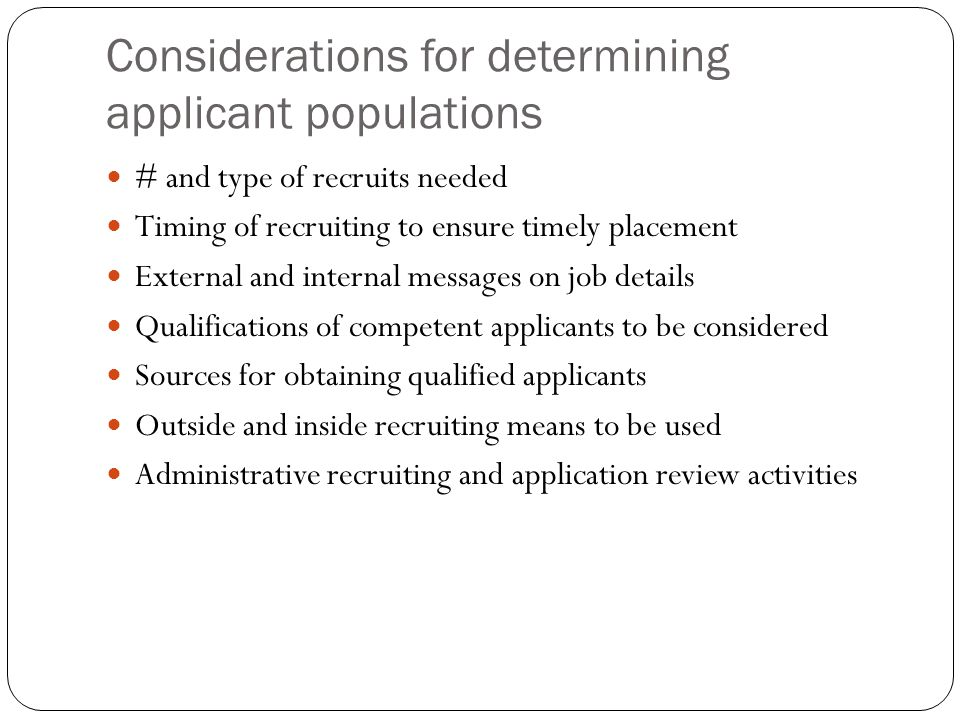 Considerations for determining applicant populations # and type of recruits needed Timing of recruiting to ensure timely placement External and intern