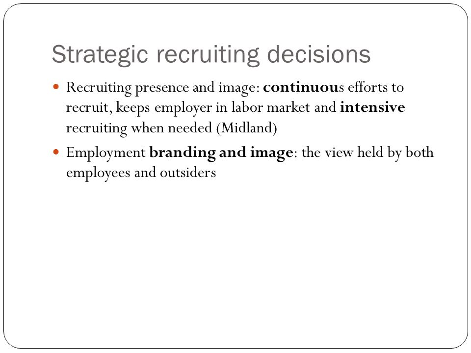 Organization based versus outsourced recruiting Recruitment process outsourcing (RPO): add to number of candidates and reduce recruiting costs Professional employer organizations (PEO) and employee leasing: employees are hired and leased to a company Regular versus flexible staffing: temporaries, independent contractors, reducing cost of insurance, vacation, and benefits pay